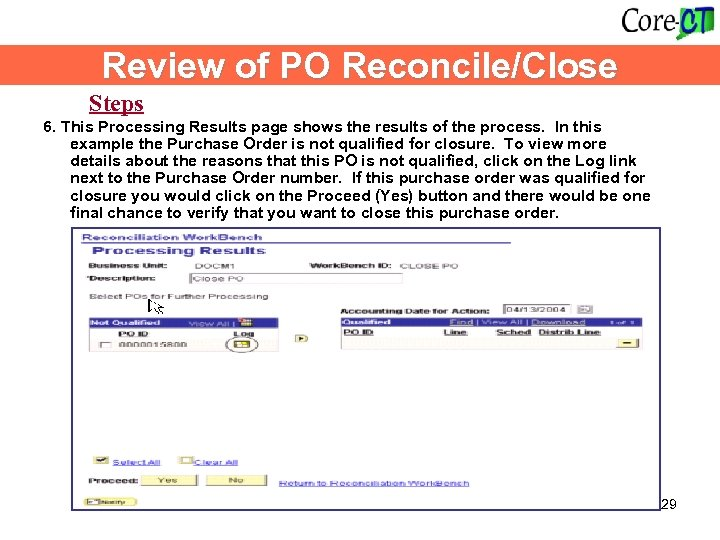 Review of PO Reconcile/Close Steps 6. This Processing Results page shows the results of