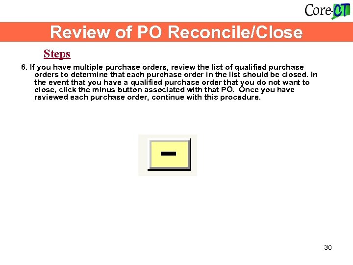 Review of PO Reconcile/Close Steps 6. If you have multiple purchase orders, review the