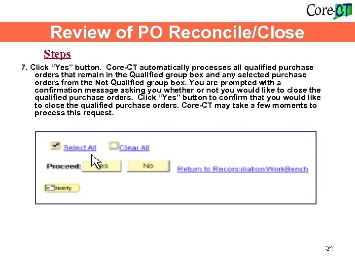 """Review of PO Reconcile/Close Steps 7. Click """"Yes"""" button. Core-CT automatically processes all qualified"""