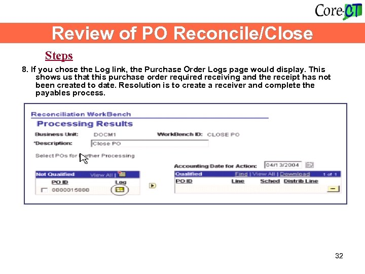 Review of PO Reconcile/Close Steps 8. If you chose the Log link, the Purchase