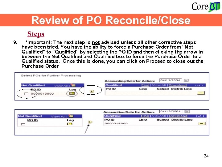 Review of PO Reconcile/Close Steps 9. *Important: The next step is not advised unless