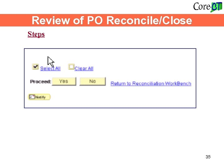 Review of PO Reconcile/Close Steps 35