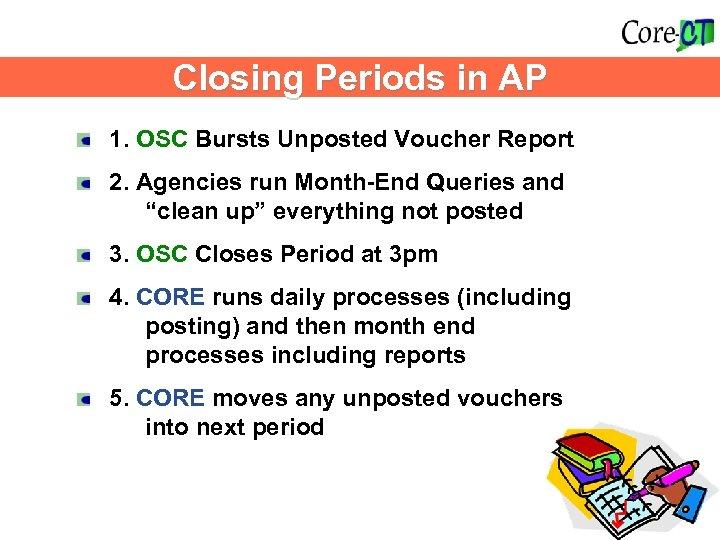 What Happens? Closing Periods in AP 1. OSC Bursts Unposted Voucher Report 2. Agencies