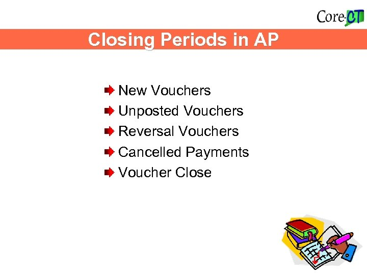 Accounts Payable Impacts-update this slide w/donna Closing Periods in AP New Vouchers Unposted Vouchers