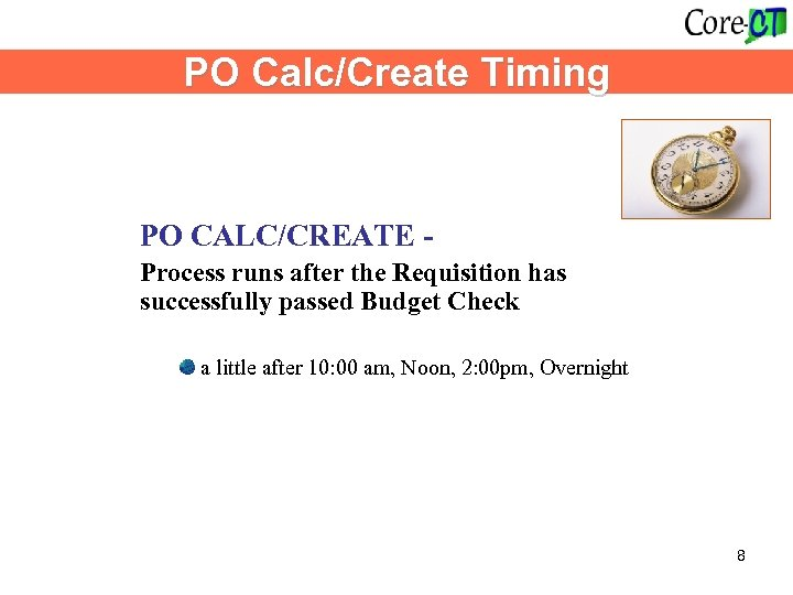 PO Calc/Create Timing PO CALC/CREATE - Process runs after the Requisition has successfully passed
