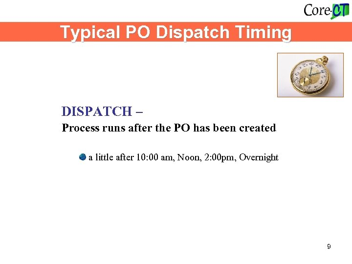 Typical PO Dispatch Timing DISPATCH – Process runs after the PO has been created