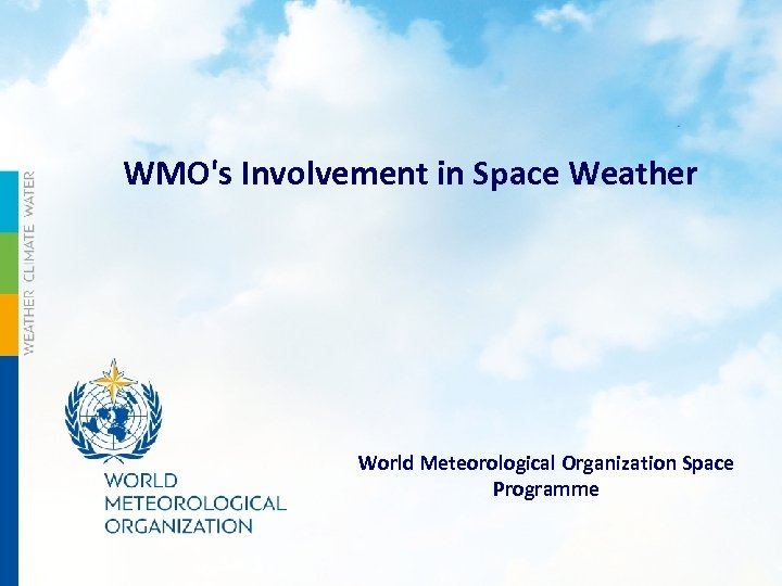 WMO's Involvement in Space Weather World Meteorological Organization Space Programme