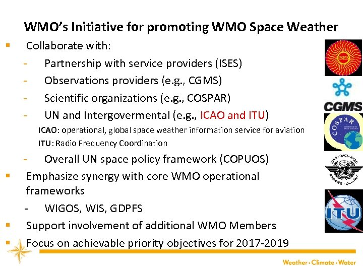 WMO's Initiative for promoting WMO Space Weather § Collaborate with: - Partnership with service