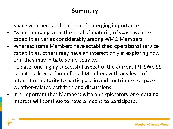Summary - Space weather is still an area of emerging importance. - As an