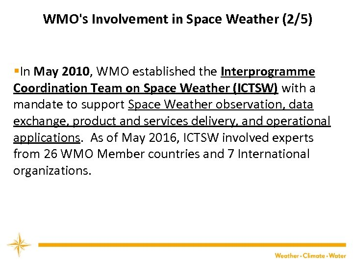 WMO's Involvement in Space Weather (2/5) §In May 2010, WMO established the Interprogramme Coordination