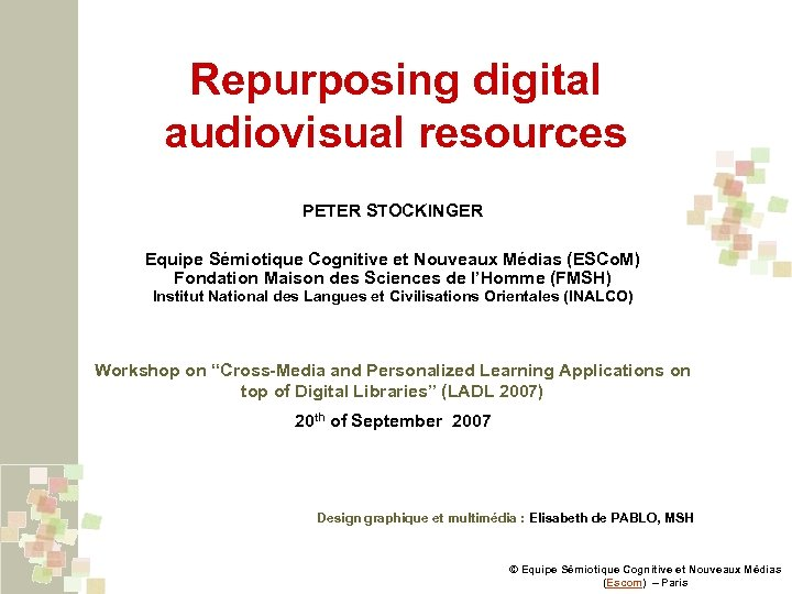 Repurposing digital audiovisual resources PETER STOCKINGER Equipe Sémiotique Cognitive et Nouveaux Médias (ESCo. M)