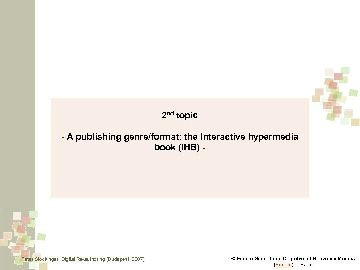 2 nd topic - A publishing genre/format: the Interactive hypermedia book (IHB) - Peter