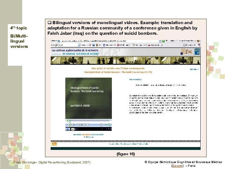 4 th topic Bi/Multilingual versions q Bilingual versions of monolingual videos. Example: translation and
