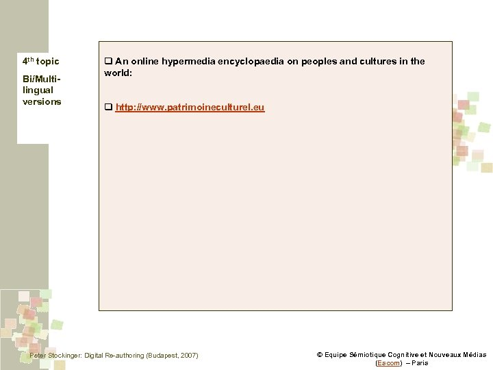 4 th topic Bi/Multilingual versions q An online hypermedia encyclopaedia on peoples and cultures