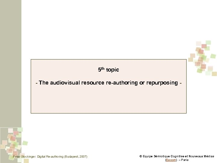 5 th topic - The audiovisual resource re-authoring or repurposing - Peter Stockinger: Digital