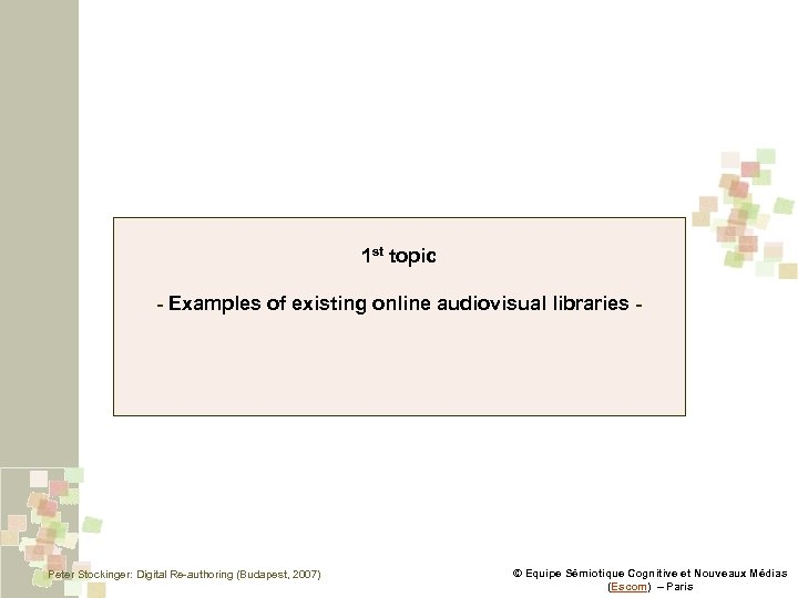 1 st topic - Examples of existing online audiovisual libraries - Peter Stockinger: Digital