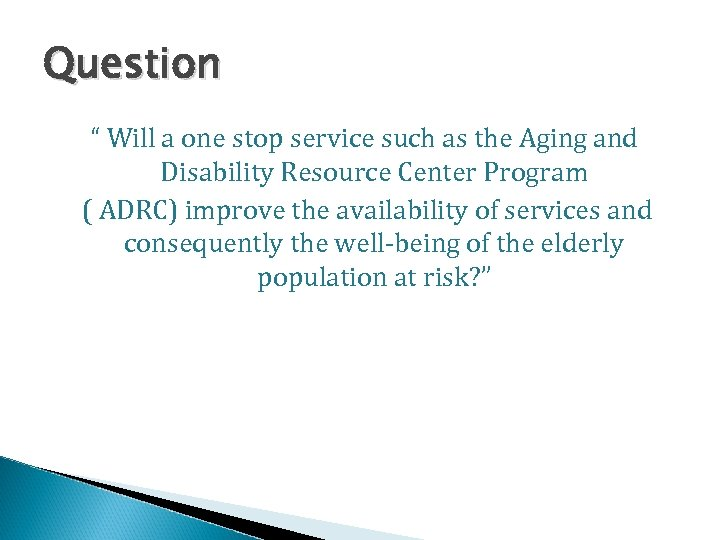 """Question """" Will a one stop service such as the Aging and Disability Resource"""