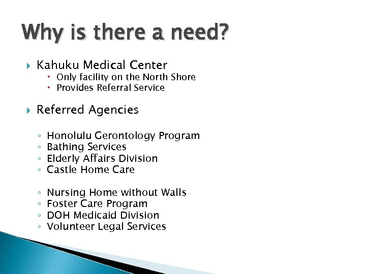 Why is there a need? Kahuku Medical Center Referred Agencies Only facility on the