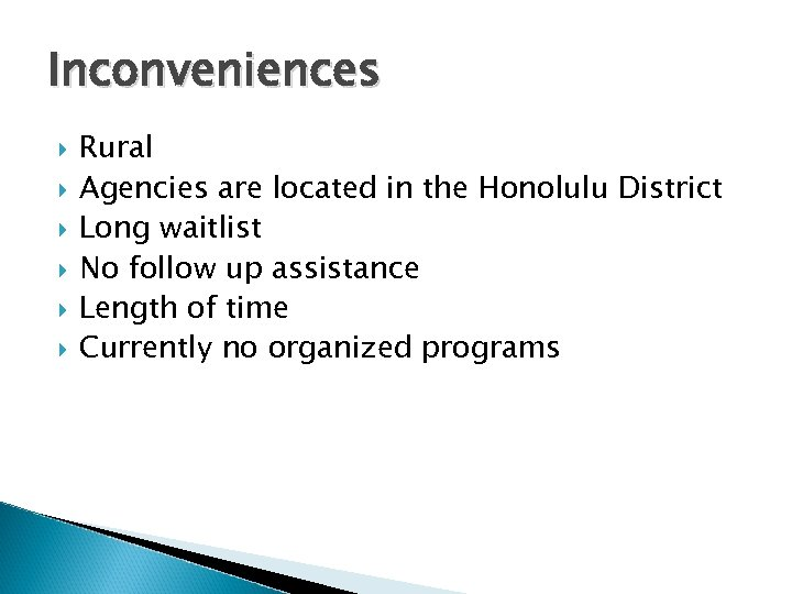 Inconveniences Rural Agencies are located in the Honolulu District Long waitlist No follow up
