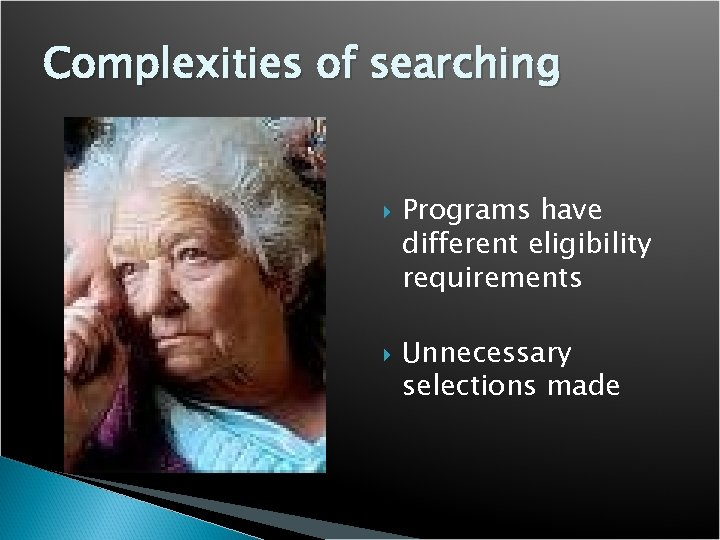 Complexities of searching Programs have different eligibility requirements Unnecessary selections made