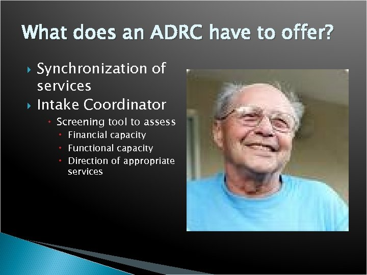 What does an ADRC have to offer? Synchronization of services Intake Coordinator Screening tool