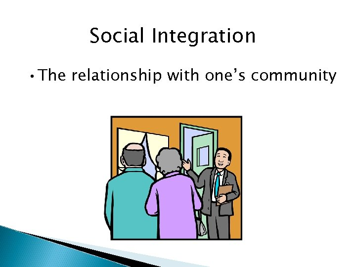 Social Integration • The relationship with one's community