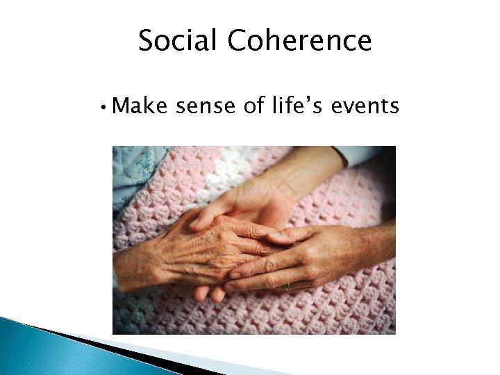Social Coherence • Make sense of life's events