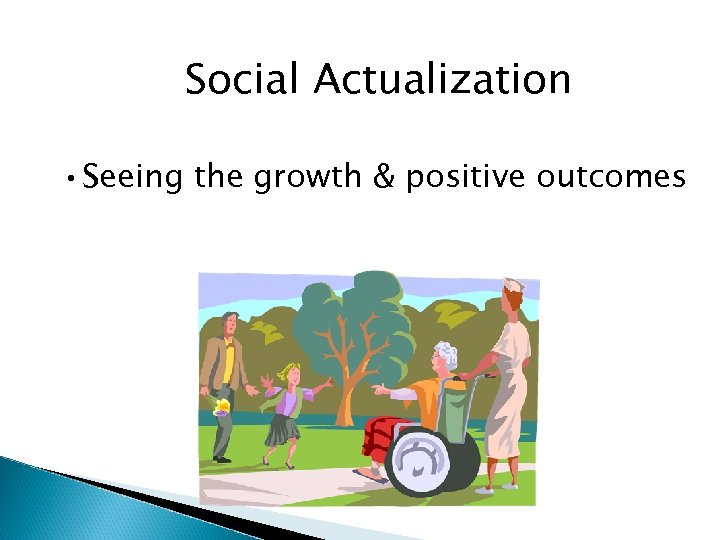 Social Actualization • Seeing the growth & positive outcomes