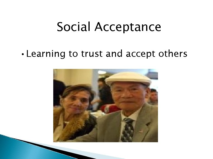 Social Acceptance • Learning to trust and accept others