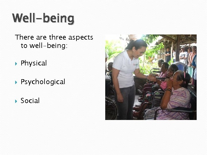Well-being There are three aspects to well-being: Physical Psychological Social