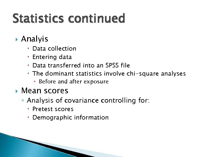 Statistics continued Analyis Data collection Entering data Data transferred into an SPSS file The