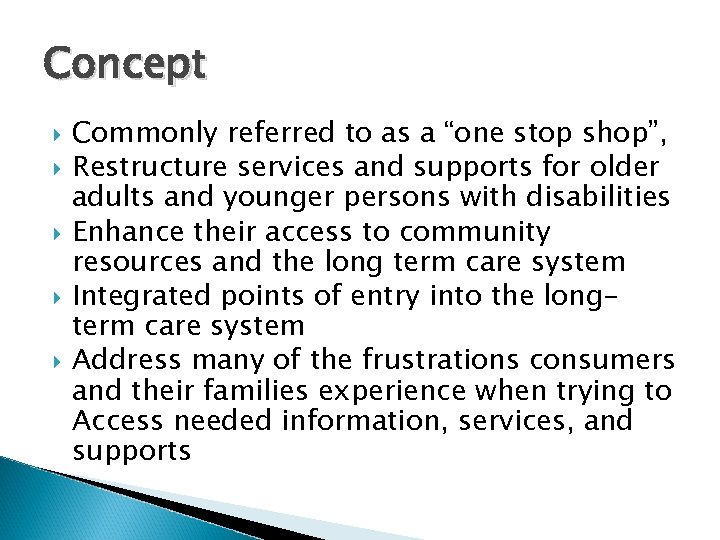 """Concept Commonly referred to as a """"one stop shop"""", Restructure services and supports for"""