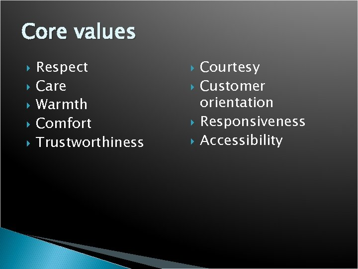 Core values Respect Care Warmth Comfort Trustworthiness Courtesy Customer orientation Responsiveness Accessibility