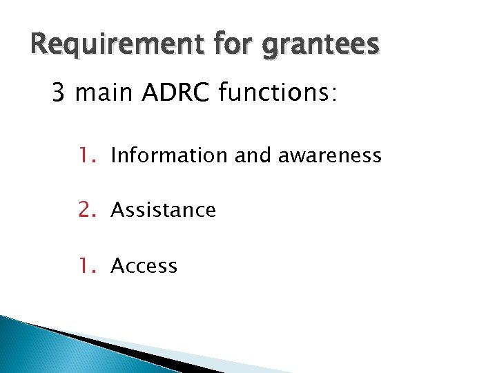 Requirement for grantees 3 main ADRC functions: 1. Information and awareness 2. Assistance 1.