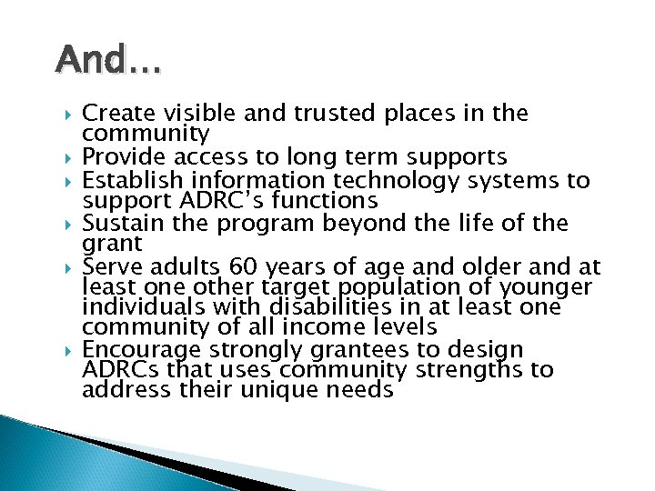 And. . . Create visible and trusted places in the community Provide access to