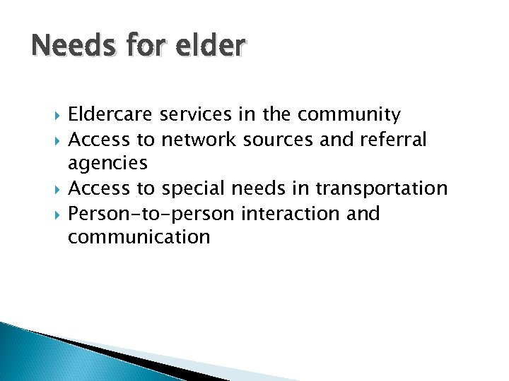 Needs for elder Eldercare services in the community Access to network sources and referral