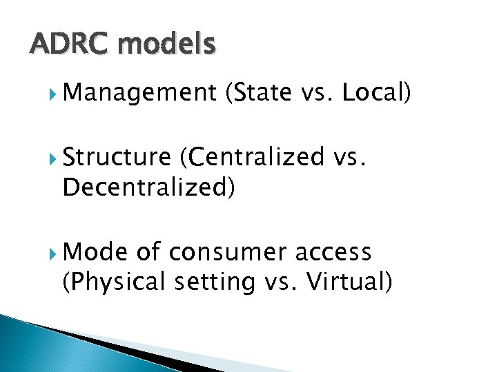 ADRC models Management (State vs. Local) Structure (Centralized vs. Decentralized) Mode of consumer access