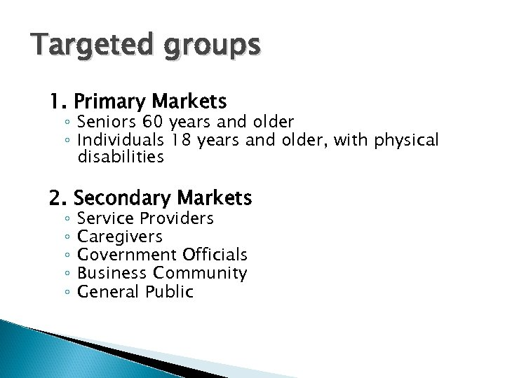 Targeted groups 1. Primary Markets ◦ Seniors 60 years and older ◦ Individuals 18