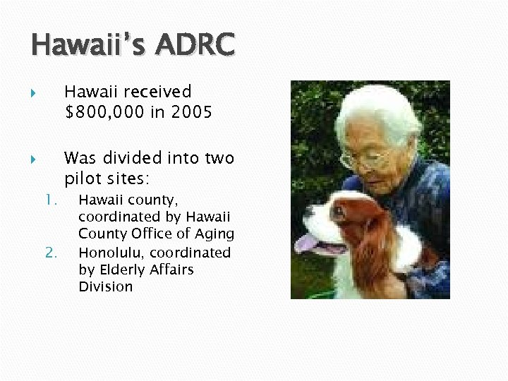 Hawaii's ADRC Hawaii received $800, 000 in 2005 1. 2. Was divided into two