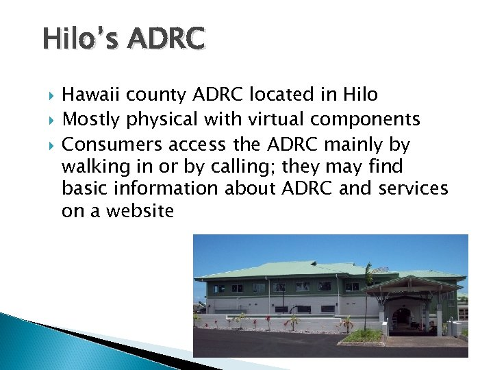 Hilo's ADRC Hawaii county ADRC located in Hilo Mostly physical with virtual components Consumers