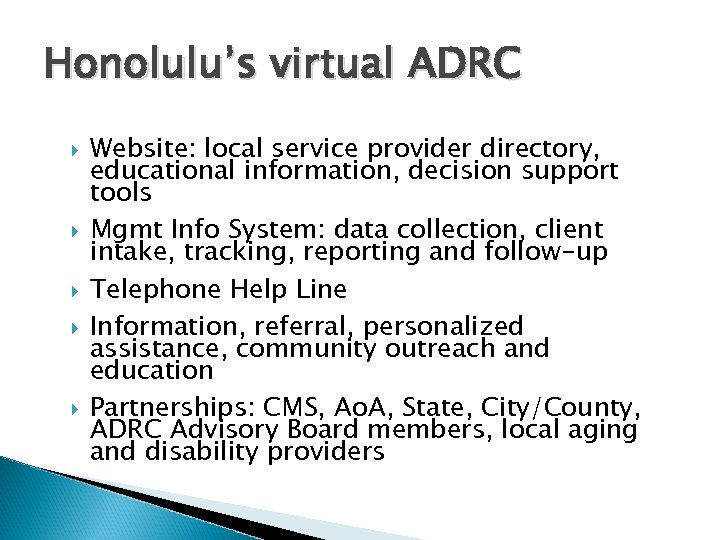 Honolulu's virtual ADRC Website: local service provider directory, educational information, decision support tools Mgmt