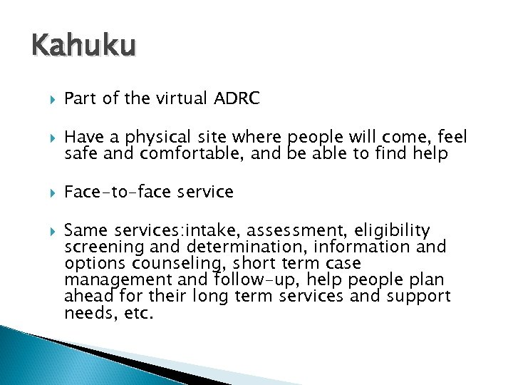 Kahuku Part of the virtual ADRC Have a physical site where people will come,