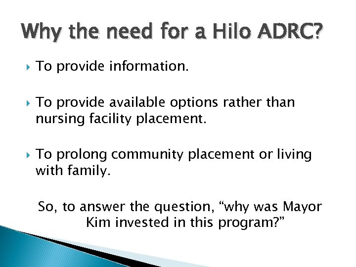 Why the need for a Hilo ADRC? To provide information. To provide available options