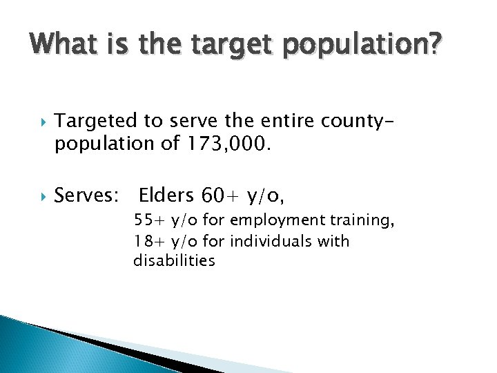 What is the target population? Targeted to serve the entire countypopulation of 173, 000.