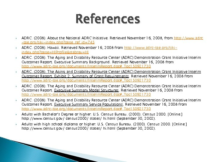 References ADRC. (2008). About the National ADRC Initiative. Retrieved November 16, 2008, from http: