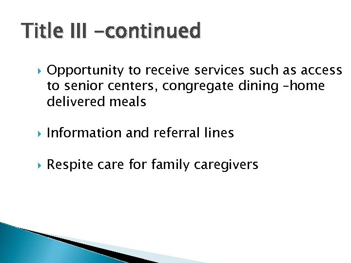 Title III -continued Opportunity to receive services such as access to senior centers, congregate