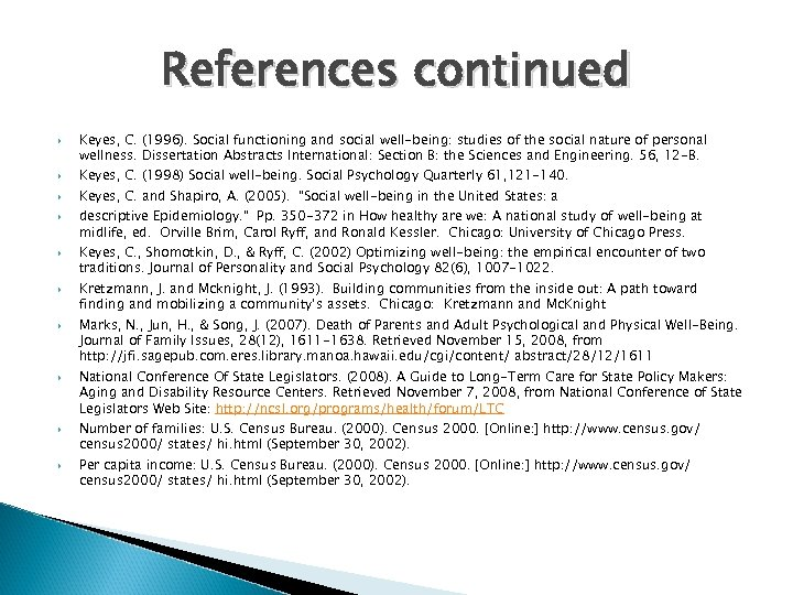 References continued Keyes, C. (1996). Social functioning and social well-being: studies of the social