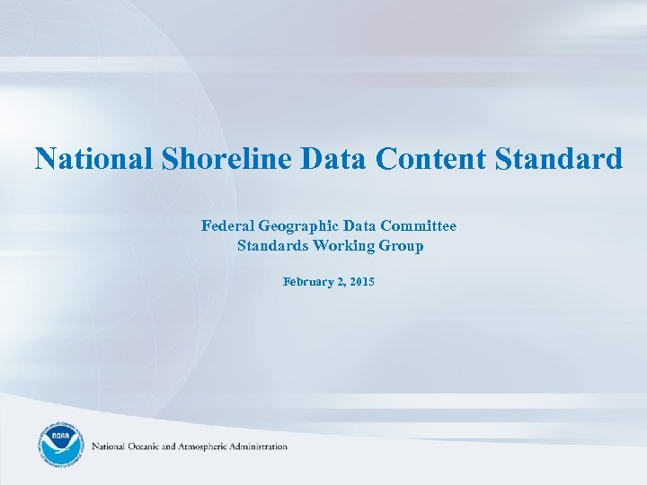 National Shoreline Data Content Standard Federal Geographic Data Committee Standards Working Group February 2,