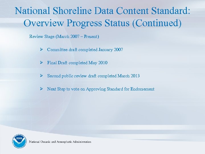 National Shoreline Data Content Standard: Overview Progress Status (Continued) Review Stage (March 2007 –