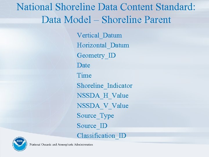 National Shoreline Data Content Standard: Data Model – Shoreline Parent Vertical_Datum Horizontal_Datum Geometry_ID Date